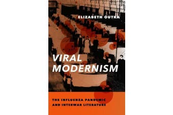 Viral Modernism: The Influenza Pandemic and Interwar Literature (Modernist Latitudes)
