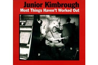 Junior Kimbrough - Most Things Haven't Worked Out