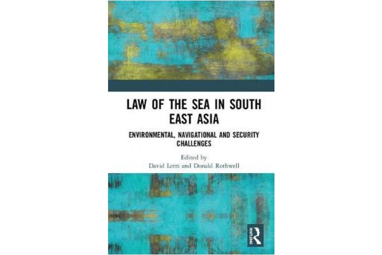 Law of the Sea in South East Asia: Environmental, Navigational and Security Challenges