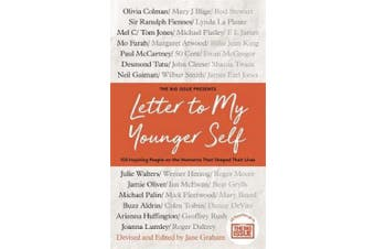 Letter To My Younger Self: The Big Issue Presents... 100 Inspiring People on the Moments That Shaped Their Lives