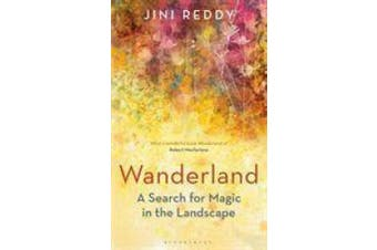 Wanderland: A Search for Magic in the Landscape