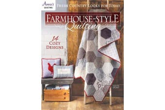 Farmhouse-Style Quilting: Fresh Country Looks for Today