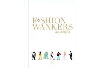 Fashion Wankers: It Takes One to Know One