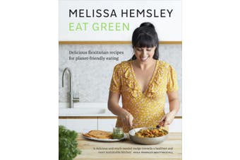 Eat Green: Delicious flexitarian recipes for planet-friendly eating
