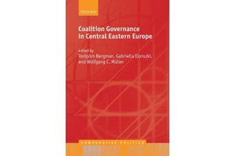 Coalition Governance in Central Eastern Europe (Comparative Politics)