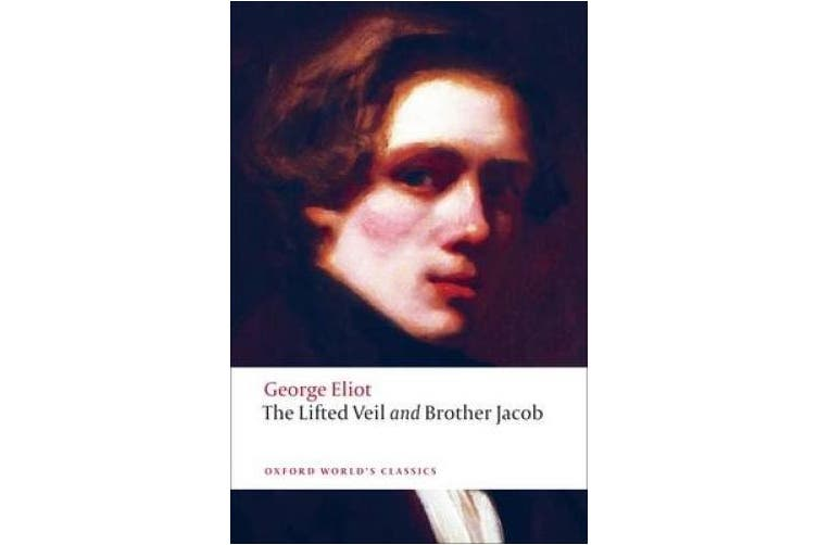 The Lifted Veil, and Brother Jacob: WITH Brother Jacob (Oxford World's Classics)