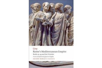 Rome's Mediterranean Empire: Bks. 41-45 and the Periochae (Oxford World's Classics)