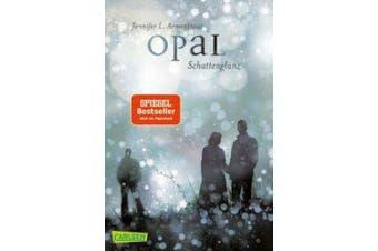 Obsidian 3: Opal. Schattenglanz (mit Bonusgeschichten) [German]