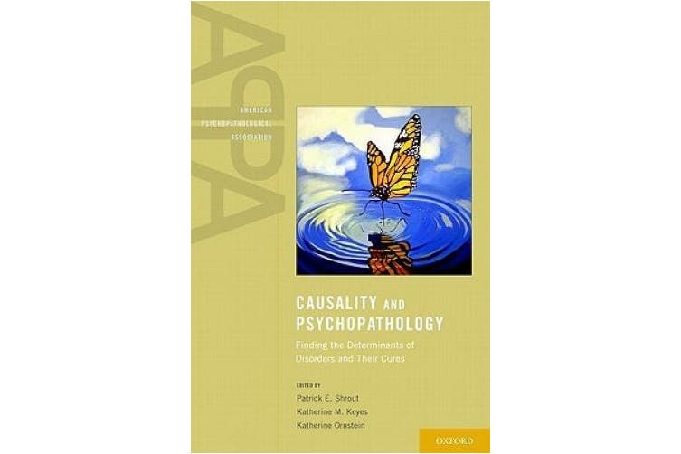 Causality and Psychopathology: Finding the Determinants of Disorders and their Cures (American Psychopathological Association)