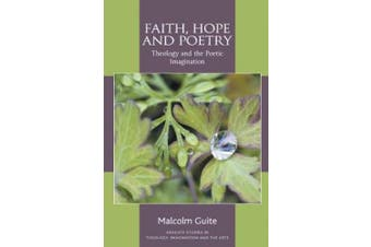 Faith, Hope and Poetry: Theology and the Poetic Imagination (Routledge Studies in Theology, Imagination and the Arts)