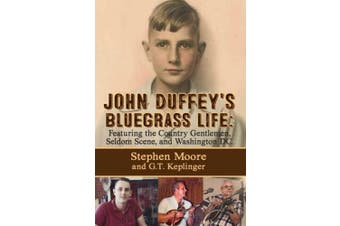 John Duffey's Bluegrass Life: FEATURING THE COUNTRY GENTLEMEN, SELDOM SCENE, AND WASHINGTON, D.C. - Second Edition