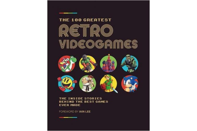 The 100 Greatest Retro Videogames: The Ultimate Guide to Classic Games