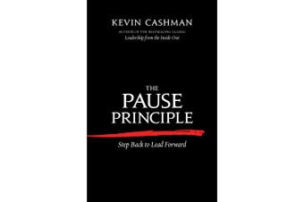 The Pause Principle: Step Back to Lead Forward: Step Back to Lead Forward