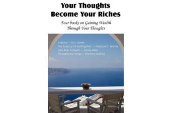 Your Thoughts Become Your Riches, Four books on Gaining Wealth Through Your Thoughts