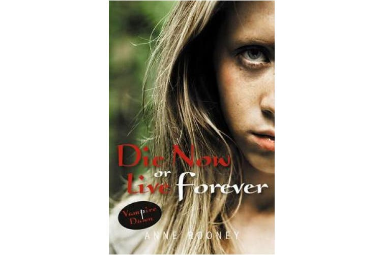 Die Now or Live Forever (Vampire Dawn)