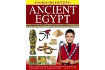 Hands-On History! Ancient Egypt: Find Out about the Land of the Pharaohs, with 15 Step-By-Step Projects and Over 400 Exciting Pictures