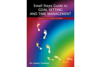 A Small Steps Guide To Goal Setting And Time Management