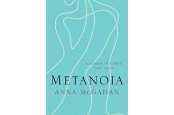 Metanoia: A memoir of a body, born again: 2019