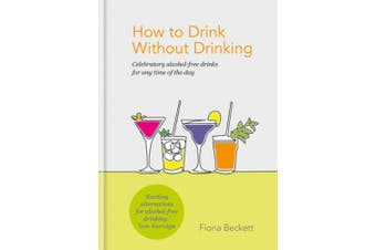 How to Drink Without Drinking: Celebratory alcohol-free drinks for any time of the day