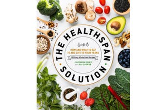 The Healthspan Solution: How and What to Eat to Add Life to Your Years