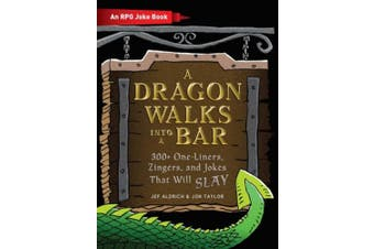 A Dragon Walks Into a Bar: An RPG Joke Book (The Ultimate RPG Guide Series)