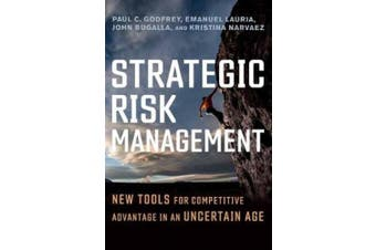 Strategic Risk Management: New Tools for Competitive Advantage in an Uncertain Age
