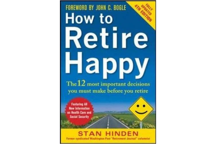 How to Retire Happy: The 12 Most Important Decisions You Must Make Before You Retire (Business Books)