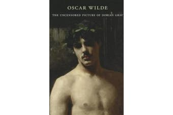 The Uncensored Picture of Dorian Gray: A Reader's Edition