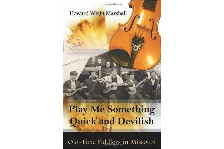Play Me Something Quick and Devilish: Old-Time Fiddlers in Missouri [With CD (Audio)]