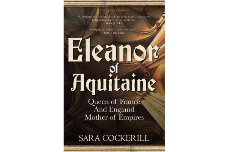 Eleanor of Aquitaine: Queen of France and England, Mother of Empires