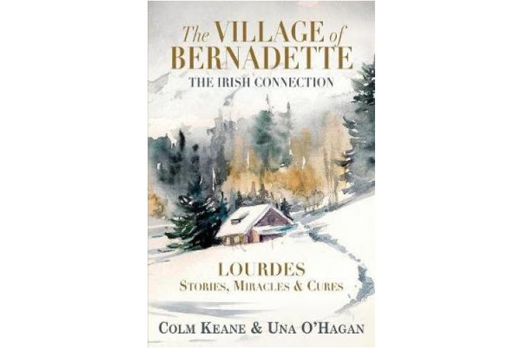 The Village of Bernadette: Lourdes - Miracles, Stories and Cures: The Irish Connection