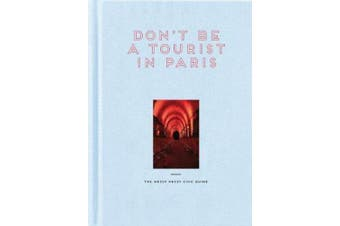 Don't Be a Tourist in Paris: The Messy Nessy Chic Guide (Don't be a Tourist)