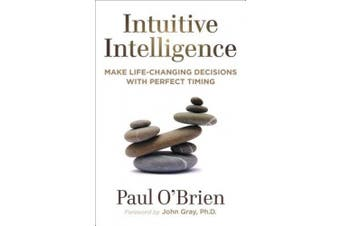 Intuitive Intelligence: Make Life-Changing Decisions with Perfect Timing