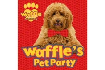 Waffle's Pet Party (Waffle the Wonder Dog)
