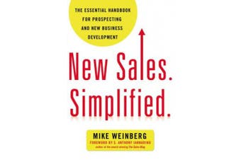 New Sales. Simplified: The Essential Handbook for Prospecting and New Business Development: The Essential Handbook for Prospecting and New Business Development
