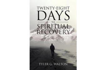 Twenty-Eight Days to Spiritual Recovery