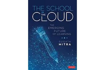 The School in the Cloud: The Emerging Future of Learning (Corwin Teaching Essentials)