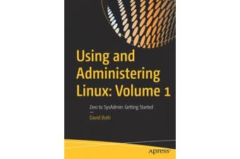 Using and Administering Linux: Volume 1: Zero to SysAdmin: Getting Started