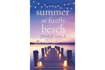 Summer at Firefly Beach: The perfect feel good summer romance