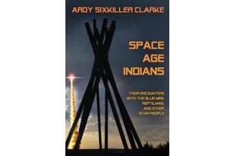 Space Age Indians: Their Encounters with the Blue Men, Reptilians, and Other Star People
