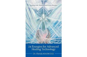 24 Energies for Advanced Quantum Healing: Healing with Tachyon and Kryon Energies
