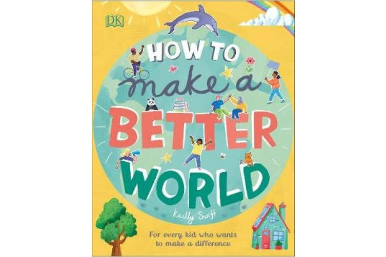 How to Make a Better World: For Every Kid Who Wants to Make a Difference
