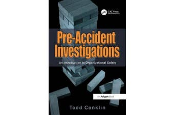 Pre-Accident Investigations: An Introduction to Organizational Safety. Todd Conklin