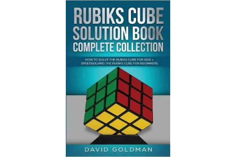 Rubik's Cube Solution Book Complete Collection: How to Solve the Rubik's Cube Faster for Kids + Speedsolving the Rubik's Cube for Beginners (Rubiks Cube Solution Book for Kids)