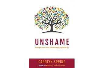 Unshame - healing trauma-based shame through psychotherapy