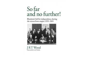 So Far and No Further!: Rhodesia's Bid for Independence During the Retreat from Empire 1959-1965