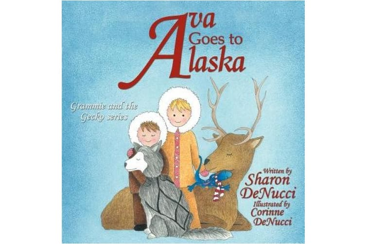 Ava Goes to Alaska: Grammie and the Gecko Series