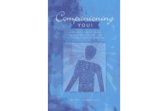Companioning You!: A Soulful Guide to Caring for Yourself While You Care for the Dying and the Bereaved (Companioning)