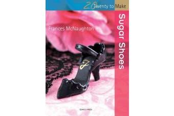 Twenty to Make: Mini Sugar Shoes (Twenty to Make)