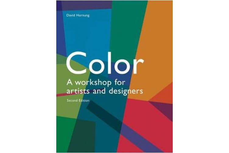 Colour: A Workshop For Artists and Designers (2nd edition): A workshop for artists and designers